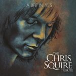 A Life In YES: The Chris Squire Tribute Featuring Members of YES, Renaissance, Marillion, Blackmore's Night, Curved Air, Toto and others!